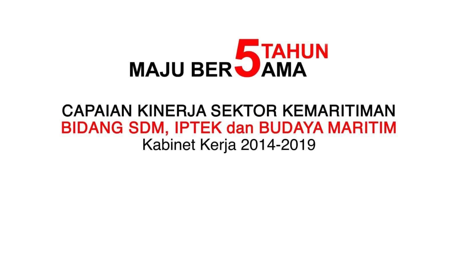 Capaian Kinerja Sektor Kemaritiman Bidang Koordinasi SDM, IPTEK dan Budaya Maritim – Kabinet Kerja 2014-2019