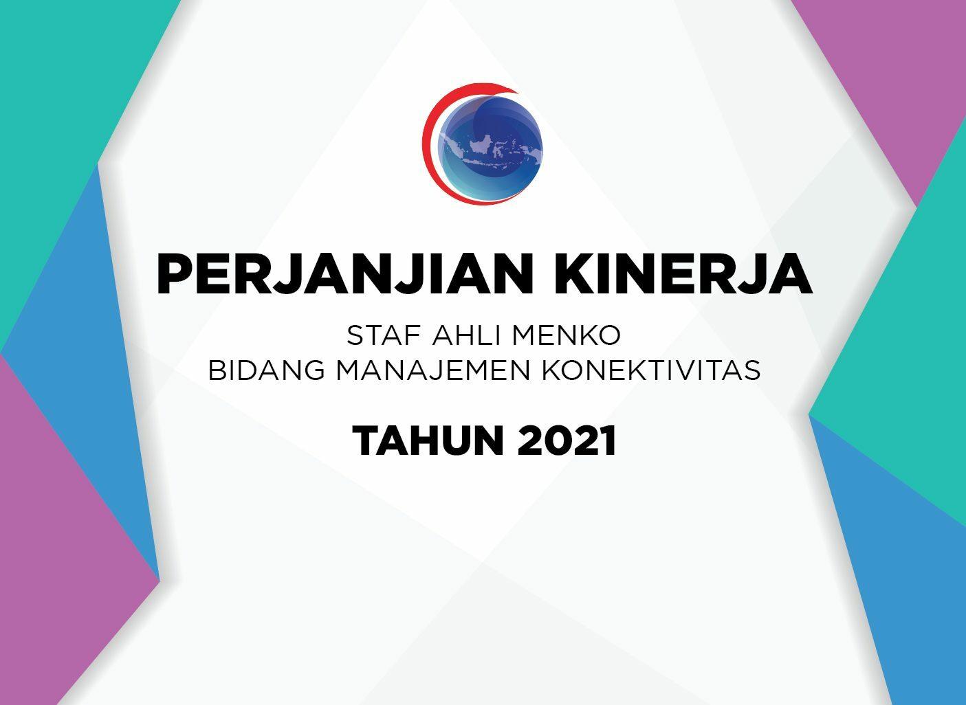 Perjanjian Kinerja Staf Ahli Menko Bidang Manajemen Konektivitas Tahun 2021