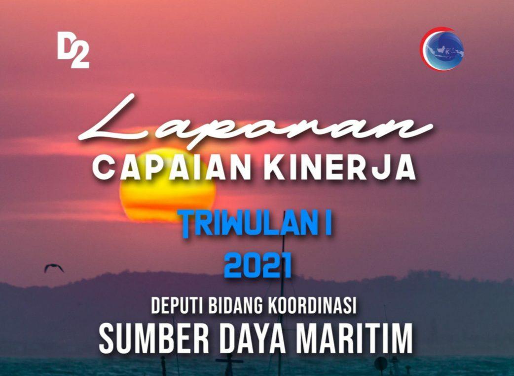 Laporan Kinerja Deputi Bidang Koordinasi Sumber Daya Maritim Triwulan I Tahun 2021